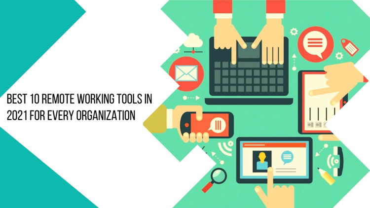 Best 10 Remote Working Tools in 2021 for Every Organization