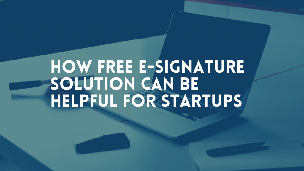 How free e-signature solution Can be helpful for startups