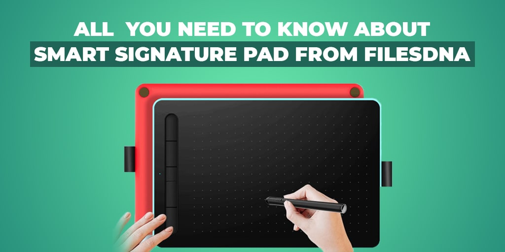 All You Need to Know About Smart Signature Pad from FilesDNA